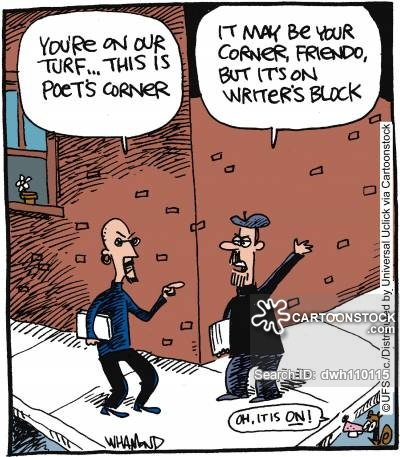 'You're on our turf, this is poet's corner.' 'It may be your corner, friend, but it's on writers block.'