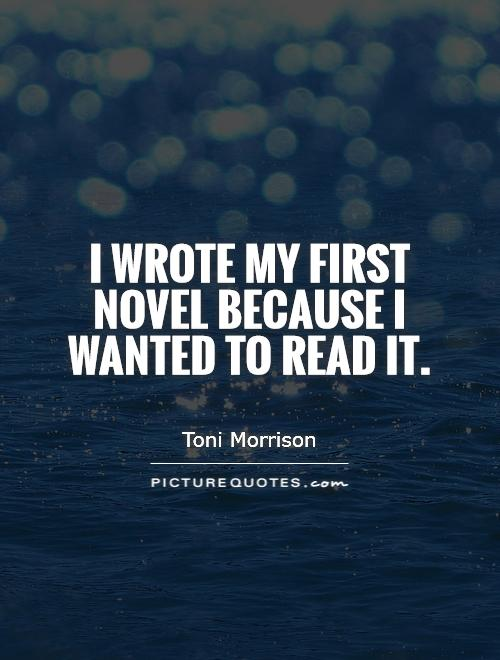 i-wrote-my-first-novel-because-i-wanted-to-read-it-quote-1