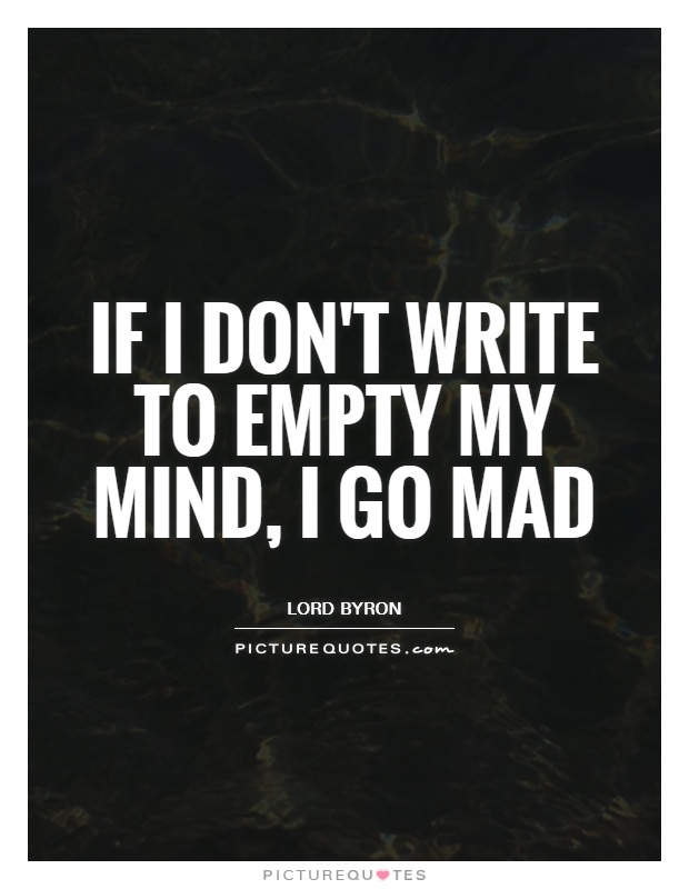 if-i-dont-write-to-empty-my-mind-i-go-mad-quote-1